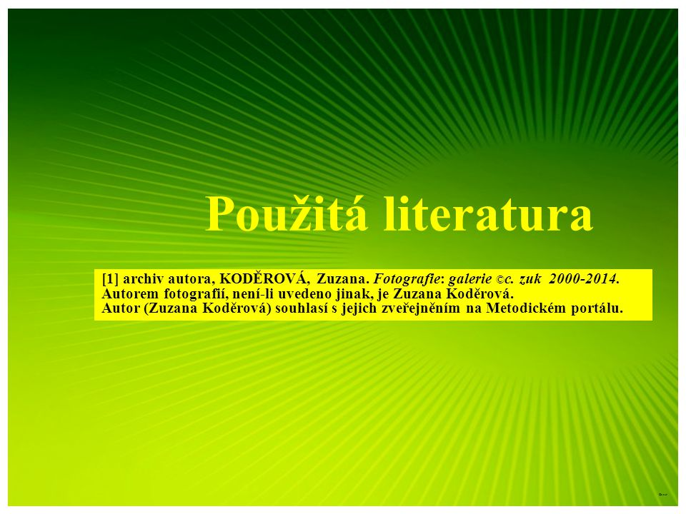 Použitá literatura [1] archiv autora, KODĚROVÁ, Zuzana. Fotografie: galerie ©c. zuk 2000-2014.